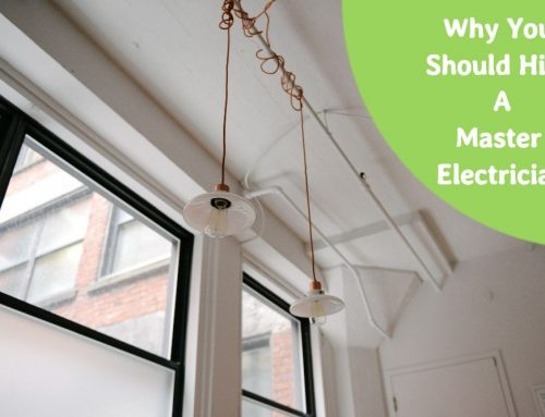 Why Should You Hire A Master Electrician?